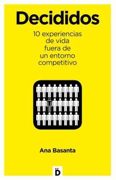 Decididos. 10 experiencias de vida fuera de un entorno competitivo